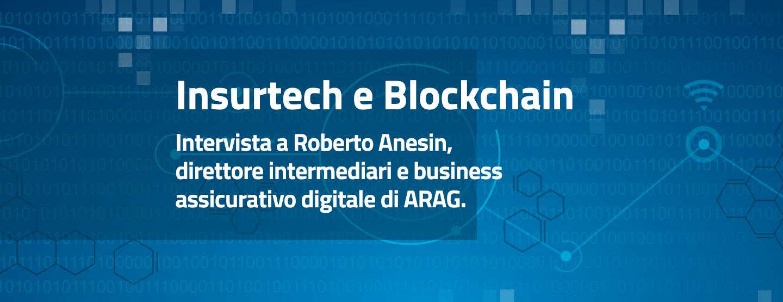 Insurtech e Blockchain intervista a Roberto Anesin, direttore intermediari e business assicurativo digitale di ARAG.